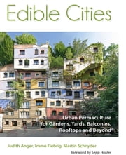 Edible Cities - Urban Permaculture for Gardens, Balconies, Rooftops and Beyond ekitaplar by Judith Anger, Dr Immo Fiebrig, Martin Schnyder