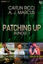 Patching Up Bundle 1 ebook by Caitlin Ricci, A.J. Marcus