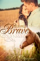 Believing in Brave ebook by