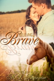 Believing in Brave ebook by M.S. Brannon
