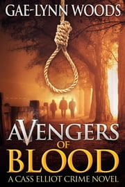 Avengers of Blood (Cass Elliot Crime Series Book 2) ebook by Gae-Lynn Woods