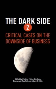 The Dark Side 2 - Critical Cases on the Downside of Business ebook by Pauline Fatien Diochon, Emmanuel Raufflet