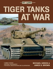 Tiger Tanks at War ebook by Michael Green,James D. Brown