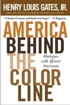 America Behind The Color Line - Dialogues with African Americans ebook by Henry Louis Gates