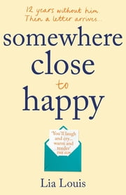Somewhere Close to Happy - The heart-warming, laugh-out-loud debut of the year ebook by Lia Louis