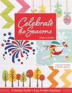 Celebrate the Seasons - 4 Holiday Quilts • Easy Fusible Appliqué ebook by Cherry Guidry