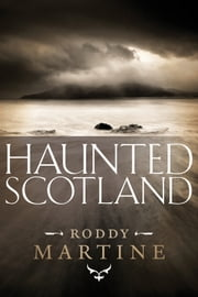 Haunted Scotland ebook by Roddy Martine