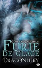 Furie de glace - Dragonfury, T2 ebook by Isabelle Vadori, Coreene Callahan