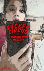 Sucker Circus: A Magnus Lyme Mystery ebook by Alexandra Kitty