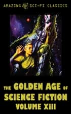 The Golden Age of Science Fiction - Volume XIII ebook by Roger Dee, Bryce Walton, Jack Sharkey,...