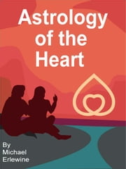 Astrology of the Heart: Astro-Shamanism ebook by Erlewine, Michael