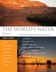 The World's Water Volume 7 - The Biennial Report on Freshwater Resources ebook by Peter H. Gleick,Lucy Allen,Juliet Christian-Smith,Michael J. Cohen,Heather Cooley,Matthew Heberger