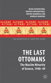 The Last Ottomans - The Muslim Minority of Greece 1940-1949 ebook by Professor Kevin Featherstone,Dr Dimitris Papadimitriou,Dr Argyris Mamarelis,Dr Georgios Niarchos
