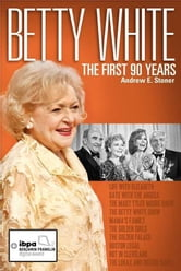 Betty White - The First 90 Years ebook by Andrew E Stoner