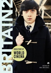 Directory of World Cinema Britain 2 ebook by Mitchell, Neil
