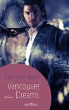 Vancouver Dreams ebook by Corinna Bach