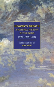 Heaven's Breath - A Natural History of the Wind ebook by Lyall Watson, Nick Hunt
