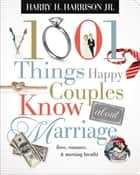 1001 Things Happy Couples Know About Marriage ebook by Harry Harrison