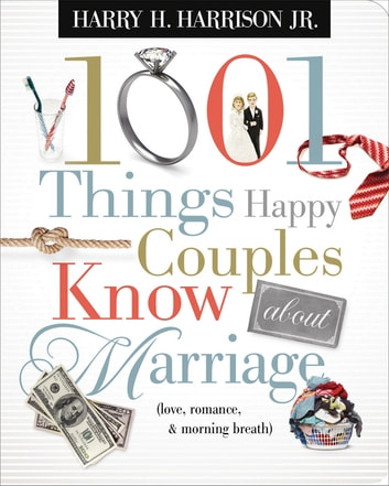1001 Things Happy Couples Know About Marriage - Like Love, Romance and Morning Breath eBook by Harry Harrison