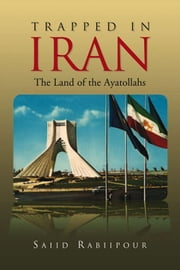 Trapped In Iran - The Land of the Ayatollahs ebook by Saiid Rabiipour
