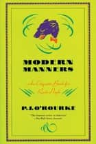 Modern Manners - An Etiquette Book for Rude People ebook by P.  J. O'Rourke