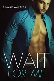 Wait for Me ebook by Dawne Walters