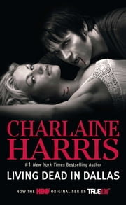 Living Dead in Dallas - A Sookie Stackhouse Novel ebook by Charlaine Harris