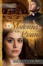 The Madonna of Pisano: Book 1 of The Italian Chronicles Trilogy ebook by MaryAnn Diorio, PhD, MFA