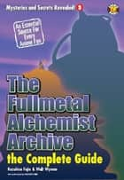 The Fullmetal Alchemist Archive: The Complete Guide ebook by DH Publishing