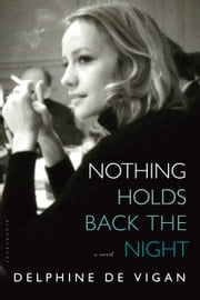 Nothing Holds Back the Night - A Novel ebook by Delphine de Vigan
