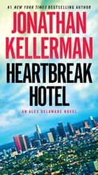 Heartbreak Hotel - An Alex Delaware Novel 電子書籍 by Jonathan Kellerman