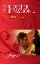 The Deeper the Passion... (Mills & Boon Desire) (The Drummond Vow, Book 2) ebook by Jennifer Lewis