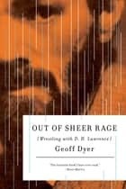 Out of Sheer Rage - Wrestling with D. H. Lawrence ebook by Geoff Dyer