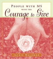People With MS With the Courage to Give ebook by Jackie Waldman