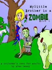 My Little Brother Is A Zombie, Book 1 ebook by Alan Gandy