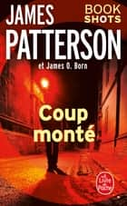 Coup monté - Bookshots ebook by James Patterson, James O. Born