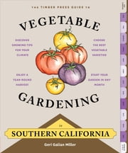 The Timber Press Guide to Vegetable Gardening in Southern California ebook by Geri Galian Miller