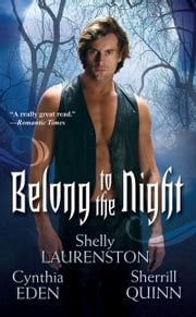 Belong To The Night eBook by Cynthia Eden, Sherrill Quinn, Shelly Laurenston