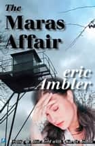 The Maras Affair ebook by Eric Ambler