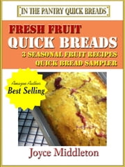 Fresh Fruit Quick Breads Sampler ebook by Joyce Middleton