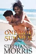 One Hot Summer Anthology - (Interracial Romance Anthology) ebook by Stephanie Morris