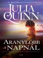 Aranylóbb a napnál ebook by Julia Quinn