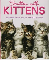 Smitten with Kittens: Musings from the Litterbox of Life ebook by Mara Conlon