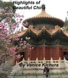 Highlights of Beautiful China ebook by Venice Kichura