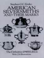American Silversmiths and Their Marks ebook by Stephen G. C. Ensko
