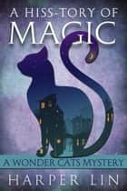 A Hiss-tory of Magic - A Wonder Cats Mystery, #1 ebook by Harper Lin