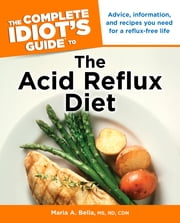 The Complete Idiot's Guide to the Acid Reflux Diet ebook by Maria A. Bella M.S; R.D;C.D.N.