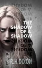 The Shadow of a Shadow ebook by