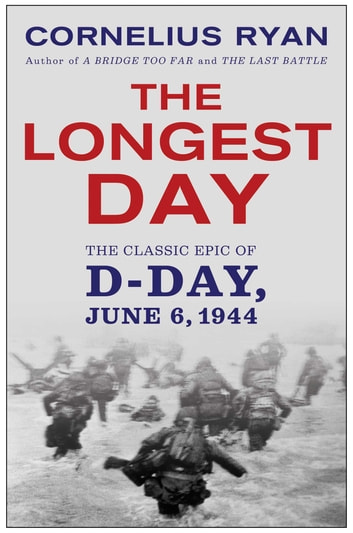 The Longest Day - The Classic Epic of D-Day ebook by Cornelius Ryan