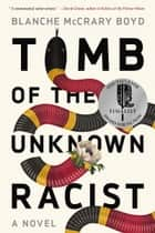 Tomb of the Unknown Racist - A Novel ebook by Blanche McCary Boyd